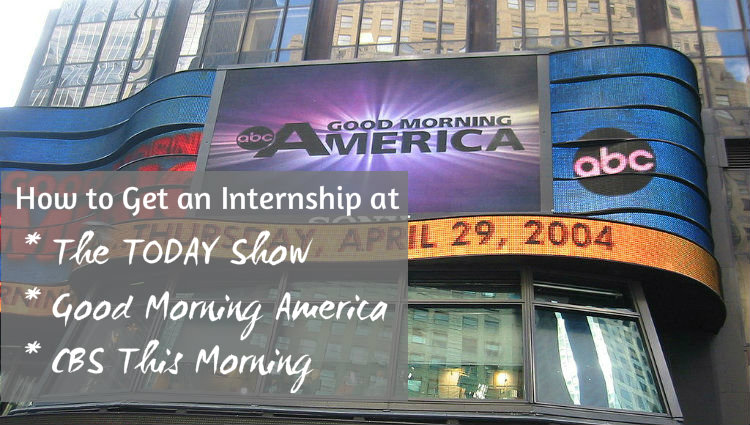 How to get an internship at TODAY Show, Good Morning America GMA, CBS This Morning_The Media Chronicles